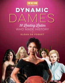 Dynamic Dames (Turner Classic Movies) : 50 Leading Ladies Who Made History, Hardback Book