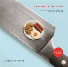 The Book of Mini : Inside the Big World of Tiny Things, Hardback Book