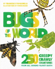 Bugs of the World : 250 Creepy-Crawly Creatures from Around Planet Earth, Hardback Book
