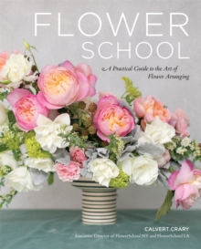 Flower School : A Practical Guide to the Art of Flower Arranging, Hardback Book