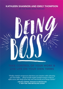 Being Boss : Take Control of Your Work and Live Life on Your Own Terms, Paperback / softback Book