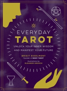 Everyday Tarot : Unlock Inner Wisdom and Manifest Your Future, Paperback / softback Book