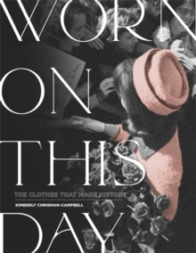 Worn On This Day : The Clothes That Made History, Hardback Book