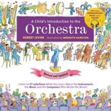 A Child's Introduction to the Orchestra (Revised and Updated) : Listen to 37 Selections While You Learn About the Instruments, the Music, and the Composers Who Wrote the Music!, Hardback Book