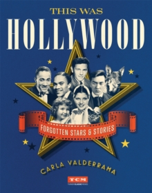 This Was Hollywood : Forgotten Stars and Stories, Hardback Book