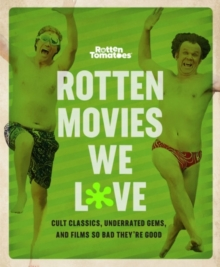 Rotten Movies We Love : Cult Classics, Underrated Gems, and Films So Bad They're Good, Paperback / softback Book