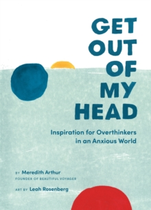 Get Out of My Head : Inspiration for Overthinkers in an Anxious World, Hardback Book