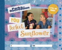 Parks and Recreation: You Perfect Sunflower : A Fill-In Book, Hardback Book