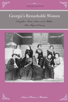 Georgia's Remarkable Women : Daughters, Wives, Sisters, and Mothers Who Shaped History, Paperback / softback Book