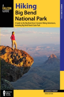 Hiking Big Bend National Park : A Guide to the Big Bend Area's Greatest Hiking Adventures, including Big Bend Ranch State Park, Paperback / softback Book
