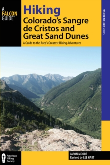 Hiking Colorado's Sangre de Cristos and Great Sand Dunes : A Guide to the Area's Greatest Hiking Adventures, Paperback / softback Book