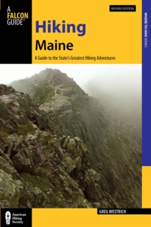 Hiking Maine : A Guide to the State's Greatest Hiking Adventures, Paperback / softback Book