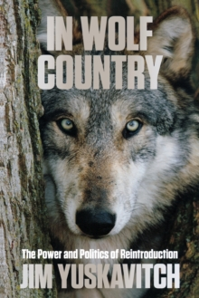 In Wolf Country : The Power and Politics of Reintroduction, Paperback / softback Book