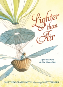 Lighter Than Air: Sophie Blanchard, the First Woman Pilot, Hardback Book