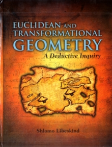 Euclidean and Transformational Geometry: A Deductive Inquiry, Hardback Book