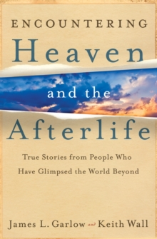 Encountering Heaven and the Afterlife : True Stories from People Who Have Glimpsed the World Beyond, Paperback Book