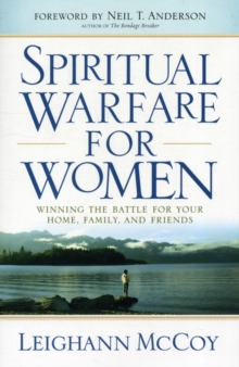Spiritual Warfare for Women : Winning the Battle for Your Home, Family, and Friends, Paperback / softback Book