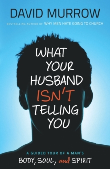 What Your Husband Isn't Telling You : A Guided Tour of a Man's Heart, Mind, and Soul, Paperback / softback Book