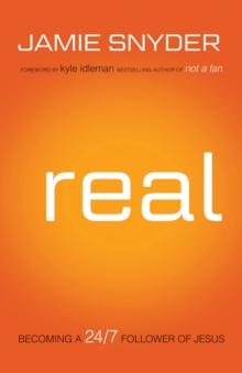 Real : Becoming a 24/7 Follower of Jesus, Paperback / softback Book