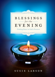 Blessings for the Evening : Finding Peace in God's Presence, Hardback Book