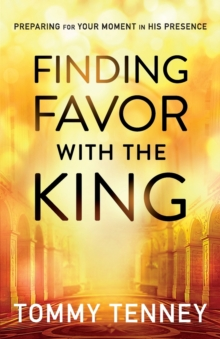Finding Favor With the King : Preparing For Your Moment in His Presence, Paperback / softback Book
