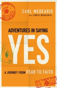 Adventures in Saying Yes : A Journey from Fear to Faith, Paperback / softback Book