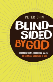 Blindsided by God : Disappointment, Suffering, and the Untamable Goodness of God, Paperback / softback Book