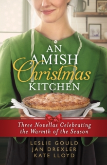 An Amish Christmas Kitchen : Three Novellas Celebrating the Warmth of the Season, Paperback / softback Book
