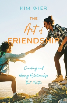 The Art of Friendship : Creating and Keeping Relationships that Matter, Paperback / softback Book