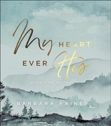 My Heart, Ever His : Prayers for Women, Hardback Book
