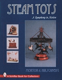 Steam Toys : A Symphony In Motion, Hardback Book