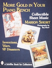 More Gold in Your Piano Bench : Collectible Sheet Music--Inventions, Wars, & Disasters, Paperback / softback Book