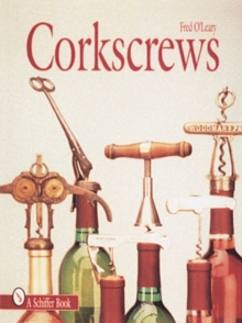 Corkscrews : 1000 Patented Ways to Open a Bottle, Hardback Book