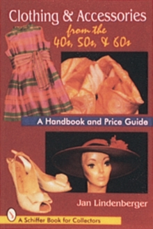 Clothing & Accessories from the '40s, '50s, & '60s : A Handbook and Price Guide, Paperback Book