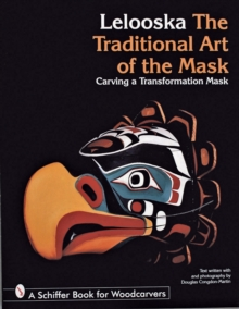 The Traditional Art of the Mask : Carving a Transformation Mask, Paperback / softback Book