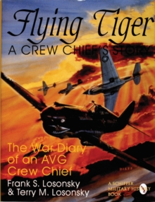 Flying Tiger : A Crew Chief's Story: The War Diary of an AVG Crew Chief, Hardback Book
