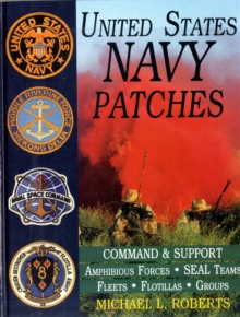 United States Navy Patches Series : Volume IV: Amphibious Forces, SEAL Teams, Fleets, Flotillas, Groups, Hardback Book