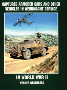 Captured Armored Cars and Vehicles in Wehrmacht Service in World War II, Paperback Book