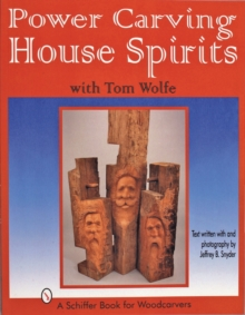 Power Carving House Spirits with Tom Wolfe, Paperback / softback Book