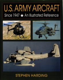 U.S. Army Aircraft Since 1947 : An Illustrated History, Hardback Book