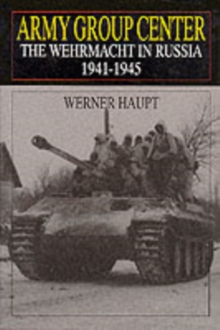 Army Group Center : The Wehrmacht in Russia 1941-1945, Hardback Book