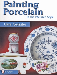 Painting Porcelain in the Meissen Style, Paperback Book