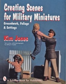 Creating Scenes for Military Miniatures : Groundwork, Foliage, & Settings, Paperback / softback Book