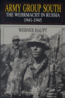 Army Group South : The Wehrmacht in Russia 1941-1945, Hardback Book