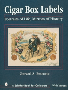 Cigar Box Labels : Portraits of Life, Mirrors of History, Hardback Book