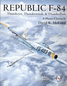 Republic F-84 : Thunderjet, Thunderstreak, & Thunderflash/A Photo Chronicle, Paperback Book