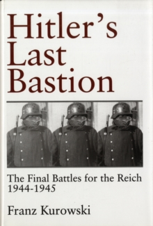 Hitleras Last Bastion : The Final Battles for the Reich 1944-1945, Hardback Book