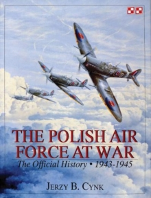 The Polish Air Force at War : The Official History, Vol.2 1943-1945, Hardback Book