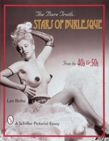 The Bare Truth : Stars of Burlesque from the '40s and '50s, Paperback Book
