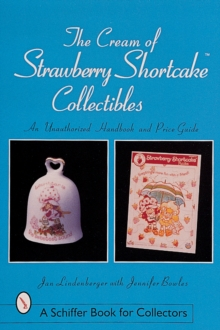 Cream of Strawberry Shortcake Collectibles: An Unauthorized Handbook and Price Guide, Paperback / softback Book